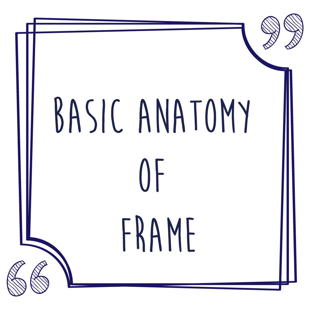 Basic Anatomy of Frame